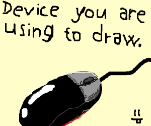 Device you are using to draw.