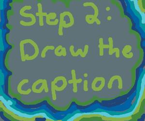 Step 1: Write a caption for an image.
