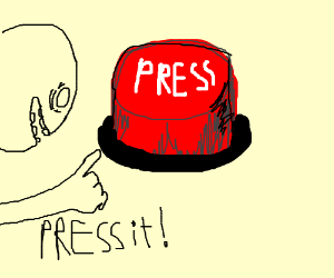 Press the red button, PRESS IT