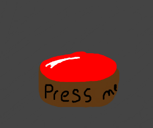 The Big Red Button: P R E S S