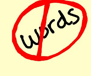 NO WORDS!
