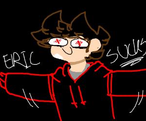 Someone says Eric sucks