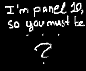 I'm panel 9, so you must be...