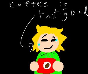 Coffee so good you'll cry