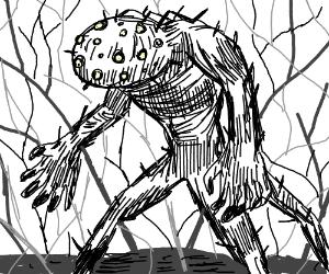 Creepy monster... OH MY GOD ITS GONNA KILL US