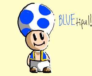 blue toad is BLUEtiful