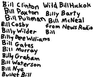 All of the people named Bill you can think of.