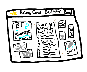 Bulletin board with stuff about being cool.