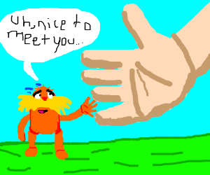 Frightened Lorax tries to handshake giant hand