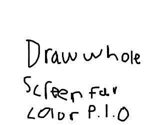 Draw the whole screen your fav color P.I.O