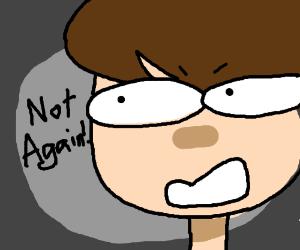 "horrifyed guy saying ""Not Again!"""