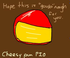 cheesy pun PIO