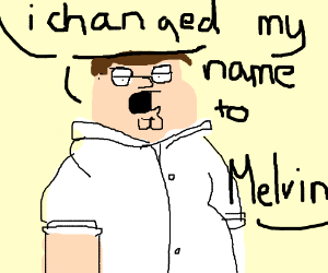 Peter Griffin changed his name to Melvin