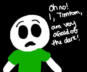 Timtom is afraid of the dark