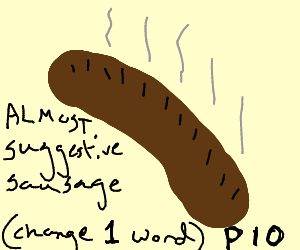 Almost grilled sausage (change one word PIO)