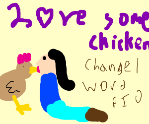 eat some chicken (change one word PIO)