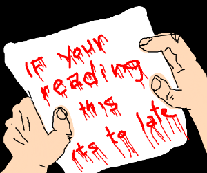 """""""if your reading this its to late [sic]"""""""
