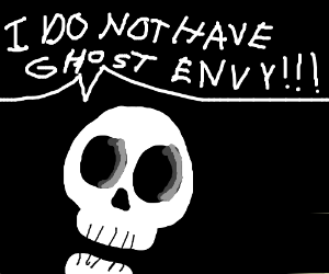 I DO NOT HAVE GHOST ENVY!!!