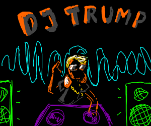 DJ TRUMP!