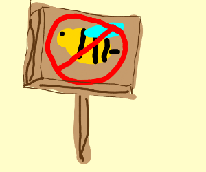 No Bees allowed here