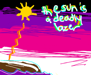 The supreme sun OR the sun is a deadly lazer