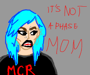 It's like totally not a phase, mom!