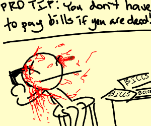 protip: you dont have to pay bills if ur dead