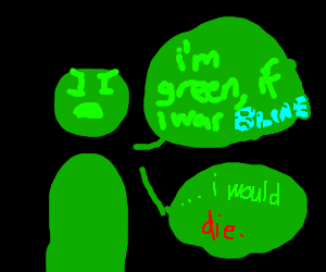 im green if i was blue i would die.