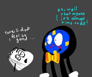 tony,i don't feel so good...